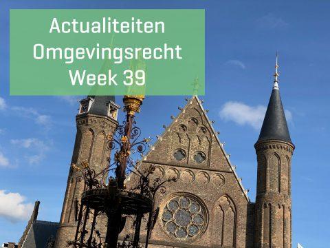 Actualiteiten omgevingsrecht – week 39
