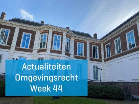 Actualiteiten omgevingsrecht – week 44