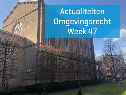 Actualiteiten omgevingsrecht – week 47