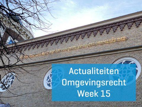 Actualiteiten omgevingsrecht – week 15