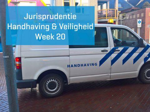 Jurisprudentie Handhaving & Veiligheid week 20