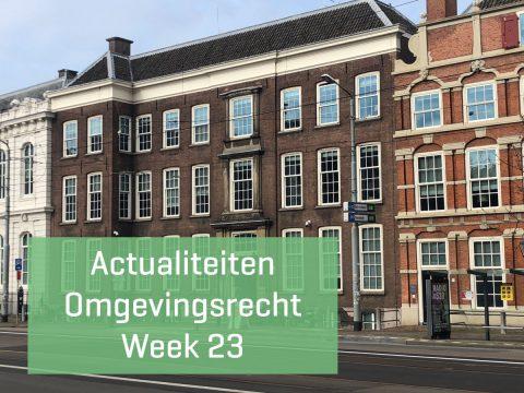 Actualiteiten omgevingsrecht – week 23