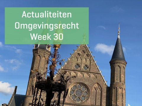 Actualiteiten omgevingsrecht –  week 30