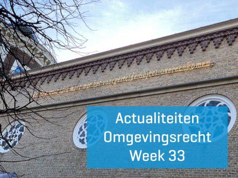 Actualiteiten omgevingsrecht –  week 33