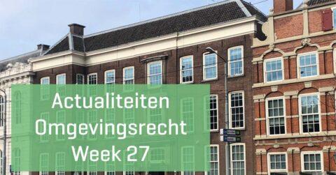 Actualiteiten Omgevingsrecht Week 27