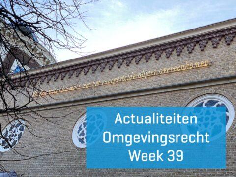 Actualiteiten Omgevingsrecht – Week 39 | 2021